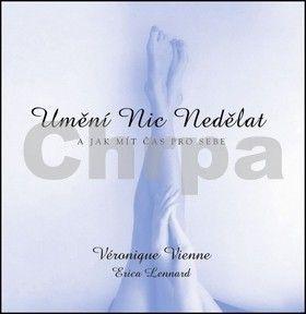 Veronique Vienne: Umění nic nedělat - A jak mít čas pro sebe cena od 128 Kč