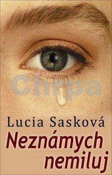 Lucia Sasková: Neznámych nemiluj cena od 138 Kč