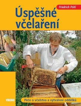 Friedrich Pohl: Úspěšné včelaření - Péče o včelstva a vytváření oddělků cena od 286 Kč
