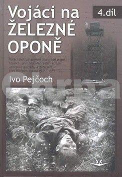 Ivo Pejčoch: Vojáci na železné oponě cena od 226 Kč