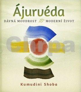 Shoba Kumudini: Ájurvéda - dávná moudrost - moderní živo cena od 127 Kč