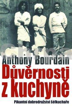 Anthony Bourdain: Důvěrnosti z kuchyně - Pikantní doborodružství šéfkuchaře - 2. vydání cena od 356 Kč