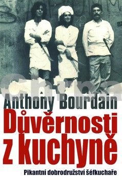 Anthony Bourdain: Důvěrnosti z kuchyně cena od 263 Kč