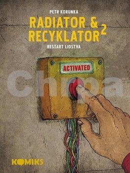 Petr Korunka: Radiator a Recyklator 2 - Restart lidstva cena od 148 Kč
