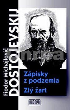 Fjodor Michajlovič Dostojevskij: Zápisky z podzemia Zlý žart cena od 203 Kč