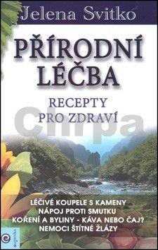 Jelena Svitko: Přírodní léčba Recepty pro zdraví cena od 136 Kč