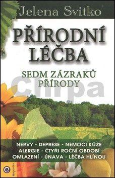 Jelena Svitko: Přírodní léčba Sedm zázraků přírody cena od 109 Kč