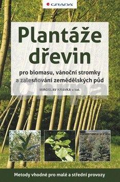 Kravka a  Miroslav: Plantáže dřevin pro biomasu, vánoční stromky a zalesňování zemědělských půd cena od 152 Kč