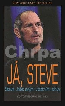 George Beahm: Já, Steve - Steve Jobs vlastními slovy cena od 90 Kč