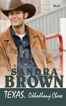 Sandra Brown: Texas! Odhodlaný Chase cena od 136 Kč