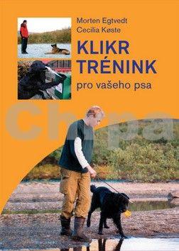 Morten Egtvedt, Cecilie Koeste: Klikrtrénink pro vašeho psa cena od 187 Kč