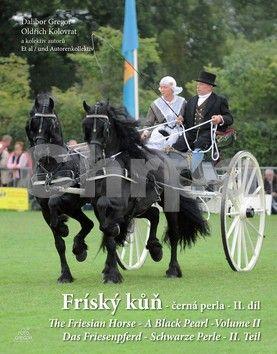 Dalibor Gregor, Kolektiv: Fríský kůň – černá perla – II. díl / The Friesian Horse - A Black Pearl - Volume II / Das Friesenpferd - Schwarze Perle - II. Teil cena od 280 Kč