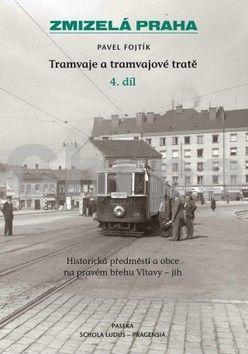 Pavel Fojtík: Zmizelá Praha - Tramvaje a tramvajové tratě - 4. díl cena od 249 Kč
