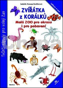 Kassap-Scellierová Isabelle: Zvířátka z korálků - Malá ZOO pro okrasu i pro pobavení cena od 92 Kč