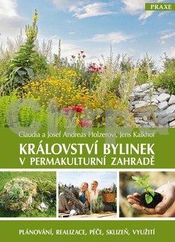 Josef Andreas Holzer, Jens Kalkhof, Claudia Holzerová: Království bylinek v permakulturní zahradě - Plánování, realizace, péče, sklizeň, využití cena od 226 Kč
