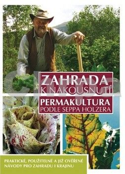 Sepp Holzer: Zahrada k nakousnutí - Permakultura podle Seppa Holzera - 2. vydání cena od 247 Kč