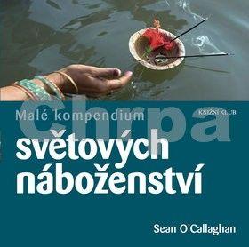 Sean O´Callaghan: Malé kompendium světových náboženství cena od 199 Kč