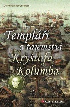 David Hatcher Childress: Templáři a tajemství Kryštofa Kolumba cena od 85 Kč