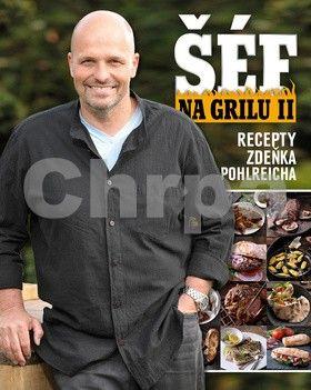 Zdeněk Pohlreich: Šéf na grilu II. - Recepty Zdeňka Pohlreicha cena od 399 Kč