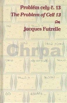 Jacques Futrelle: Problém cely č. 13/The Problem of Cell 13 cena od 109 Kč