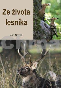 Jan Novák: Ze života lesníka cena od 135 Kč
