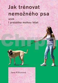 Jane Killion: Jak trénovat nemožného psa cena od 186 Kč