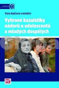 Viera Bajčiová, Kolektiv: Vybrané kazuistiky nádorů u adolescentů a mladých dospělých cena od 320 Kč