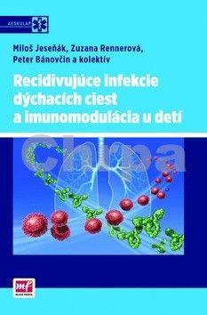 Miloš Jeseňák: Recidivujúce infekcie dýchacích ciest a imunomodulácia u detí (slovensky) cena od 336 Kč