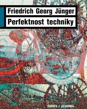 Friedrich Georg Jünger: Perfektnost techniky cena od 397 Kč