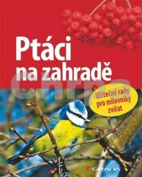 Ulrich Schmid: Ptáci na zahradě - Užitečné rady pro milovníky přírody cena od 165 Kč