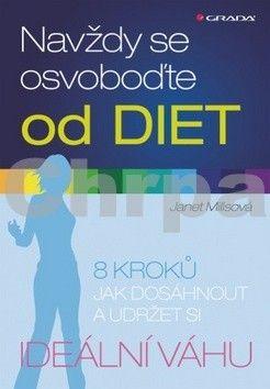 Janet Millsová: Navždy se osvoboďte od diet - 8 kroků jak dosáhnout a udržet si ideální váhu cena od 72 Kč
