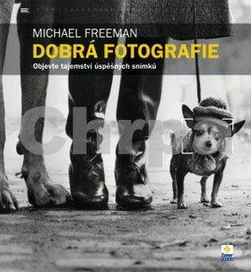 Michael Freeman: Dobrá fotografie cena od 255 Kč