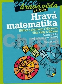Radek Chajda: Hravá matematika: Hříčky s plochami i křivkami, úhly, čísly a šiframi cena od 129 Kč