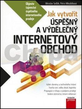 Petra Mikulášková, Mirek Sedlák: Jak vytvořit úspěšný a výdělečný internetový obchod cena od 213 Kč