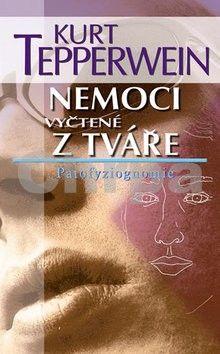 Kurt Tepperwein: Nemoci vyčtené z tváře - Patofyziognomie - 2. vydání cena od 199 Kč