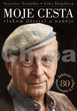 Jitka Škápíková, Stanislav Zindulka: Moje cesta vlakem dětství a naděje cena od 193 Kč