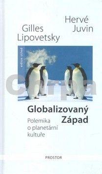 Gilles Lipovetsky, Hervé Juvin: Globalizovaný Západ cena od 185 Kč