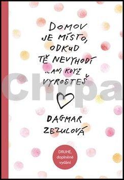 Dagmar Zezulová: Domov je místo, odkud tě nevyhodí… - 2. vydání cena od 130 Kč