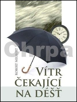 Robert Neubert: Vítr čekající na déšť cena od 159 Kč