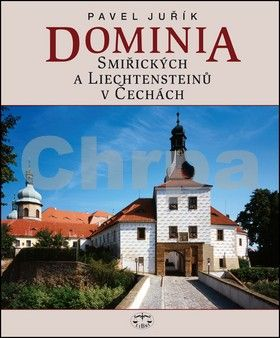 Pavel Juřík: Dominia Smiřických a Liechtensteinů v Čechách cena od 546 Kč
