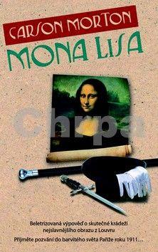 Carson Morton: Mona Lisa - Beletrizovaná výpověď o skutečné krádeži nejslavnějšího obrazu z Louvru... cena od 122 Kč