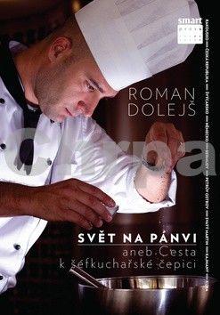 Roman Dolejš: Svět na pánvi aneb cesta k šéfkuchařské čepici cena od 126 Kč