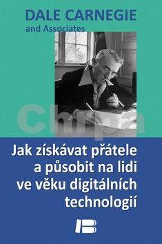 Dale Carnegie: Jak získat přátele a působit na lidi ve věku digitálních technologií cena od 223 Kč