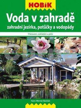 Hans Werner Bastian: Voda v zahradě – Zahradní jezírka, potůčky a vodopády cena od 159 Kč