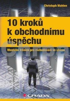 Wahlen Christoph: 10 kroků k obchodnímu úspěchu - Mentální trénink pro rozhodování ve stresu cena od 74 Kč