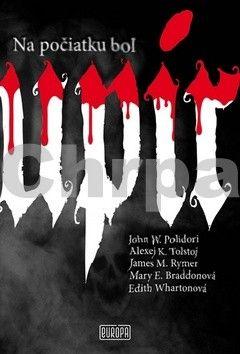 John W. Polidori, Alexej K. Tolstoj, James Malcolm Rymer, Mary Elizabeth Brad...: Na počiatku bol Upír cena od 244 Kč