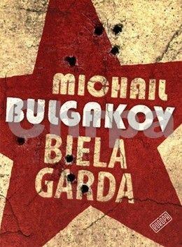 Michail Afanasjevič Bulgakov: Biela garda cena od 279 Kč