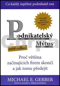 Gerber Michael E.: Podnikatelský mýtus - Proč většina začín cena od 217 Kč