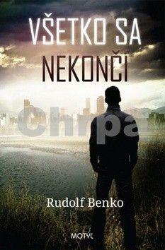 Rudolf Benko: Všetko sa nekončí cena od 172 Kč