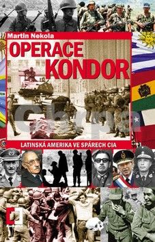 Martin Nekola: Operace Kondor - Latinská Amerika ve spárech CIA cena od 77 Kč